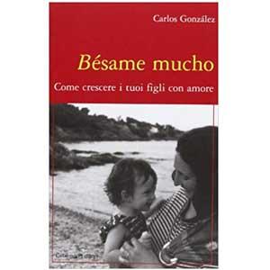 Libri utili per una neo-mamma: Besame Mucho, del pediatra Carlos Gonzales