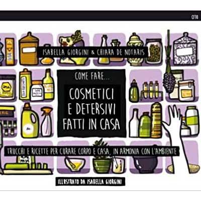 I libri migliori sulla cosmesi naturale: Cosmetici e detersivi fatti in casa